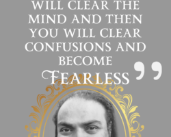 Meditation will settle the mind and then you will clear confusions and become fearless