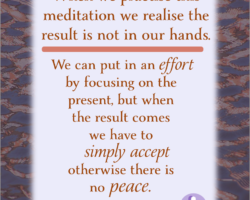 When we practise this meditation also we slowly learn the result is not in our hands
