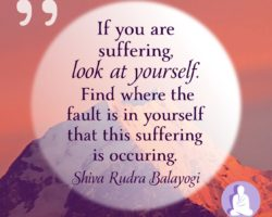 If you are suffering or having troubles – look at yourself